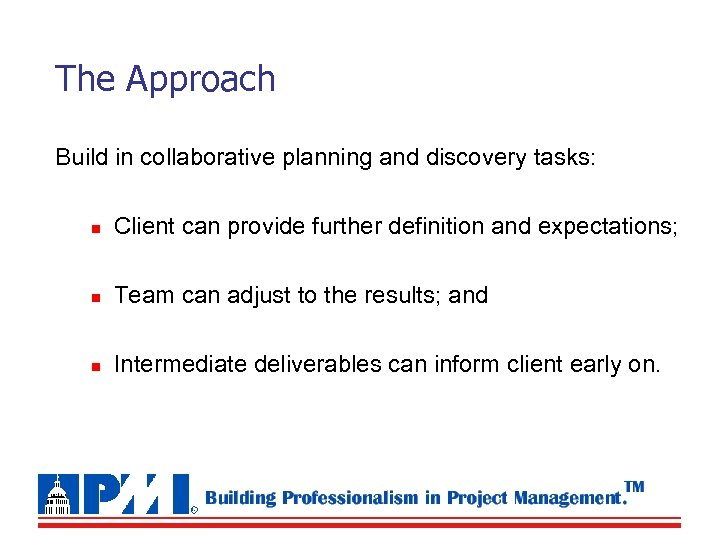 The Approach Build in collaborative planning and discovery tasks: n Client can provide further