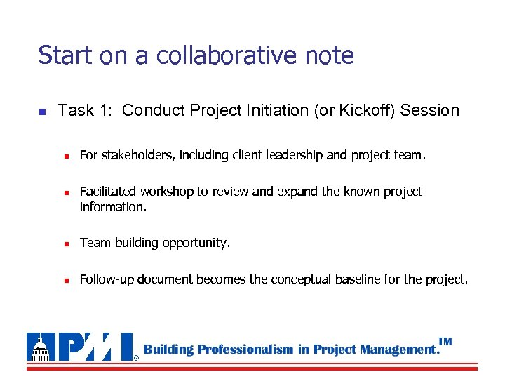 Start on a collaborative note n Task 1: Conduct Project Initiation (or Kickoff) Session