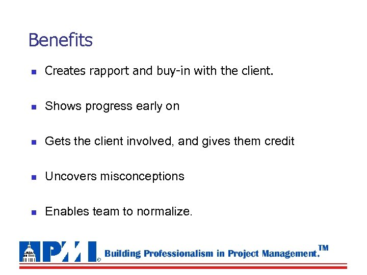 Benefits n Creates rapport and buy-in with the client. n Shows progress early on