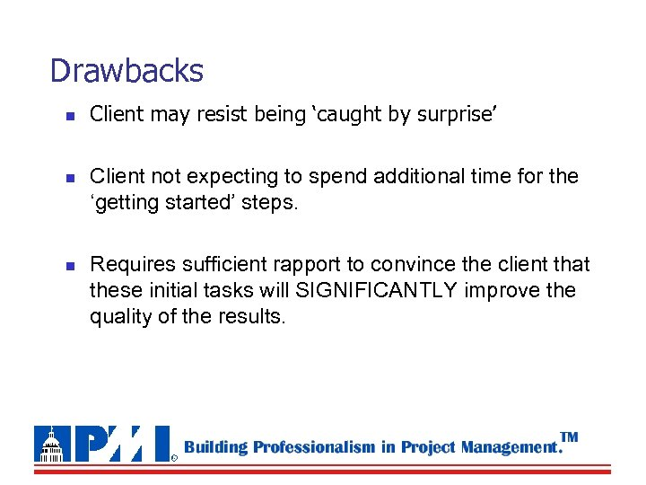 Drawbacks n n n Client may resist being 'caught by surprise' Client not expecting