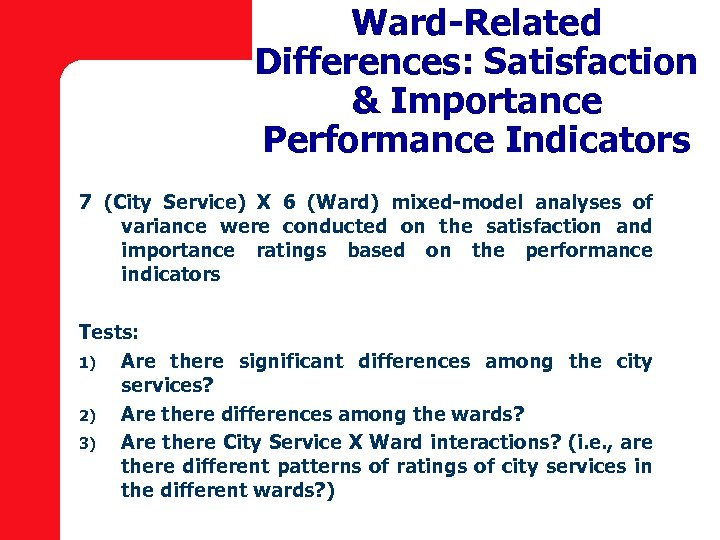 Ward-Related Differences: Satisfaction & Importance Performance Indicators 7 (City Service) X 6 (Ward) mixed-model