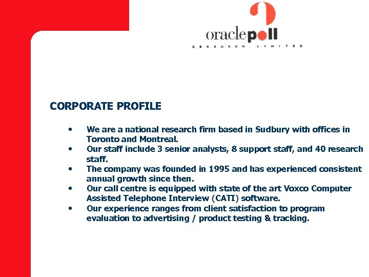 CORPORATE PROFILE • • • We are a national research firm based in Sudbury