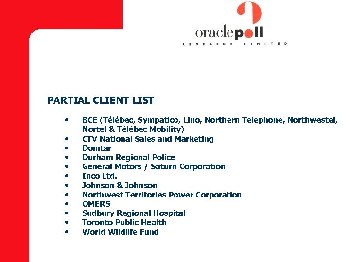 PARTIAL CLIENT LIST • • • BCE (Télébec, Sympatico, Lino, Northern Telephone, Northwestel, Nortel