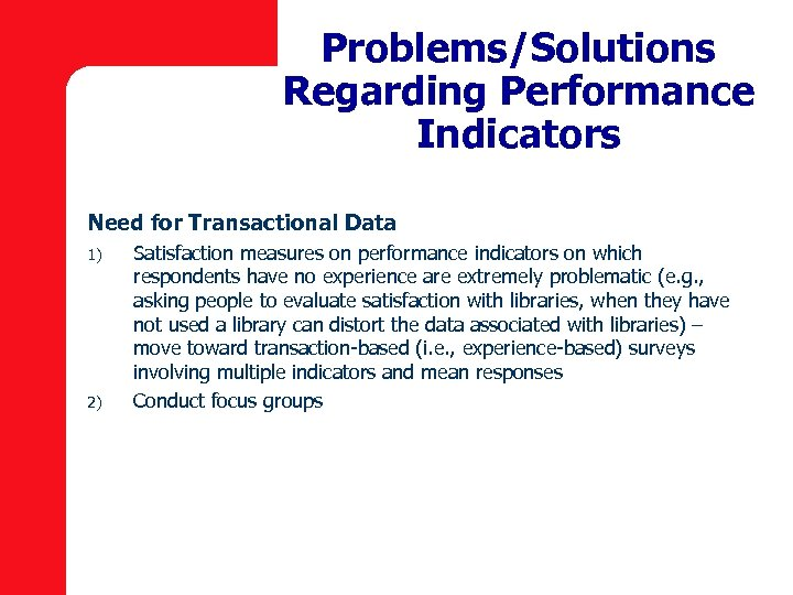 Problems/Solutions Regarding Performance Indicators Need for Transactional Data 1) 2) Satisfaction measures on performance
