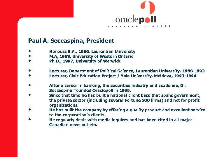 Paul A. Seccaspina, President • • • Honours B. A. , 1986, Laurentian University