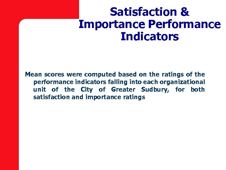 Satisfaction & Importance Performance Indicators Mean scores were computed based on the ratings of
