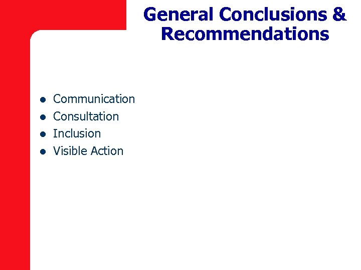 General Conclusions & Recommendations l l Communication Consultation Inclusion Visible Action