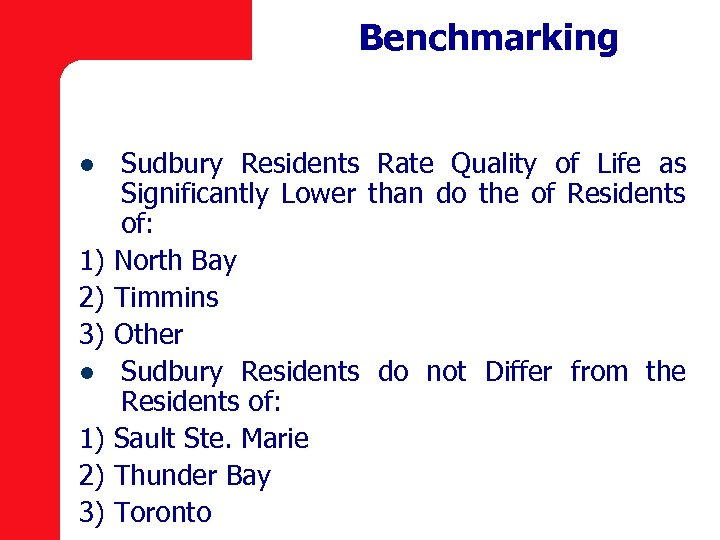 Benchmarking l 1) 2) 3) Sudbury Residents Rate Quality of Life as Significantly Lower