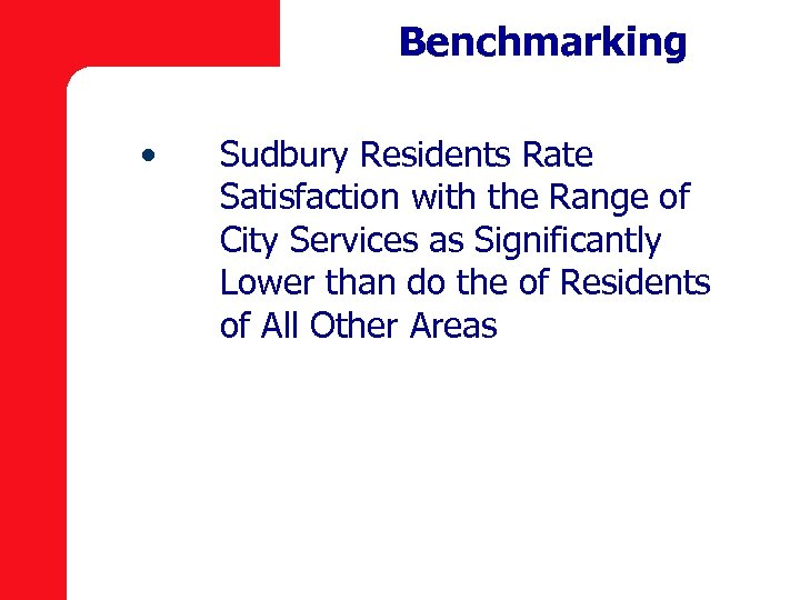 Benchmarking • Sudbury Residents Rate Satisfaction with the Range of City Services as Significantly