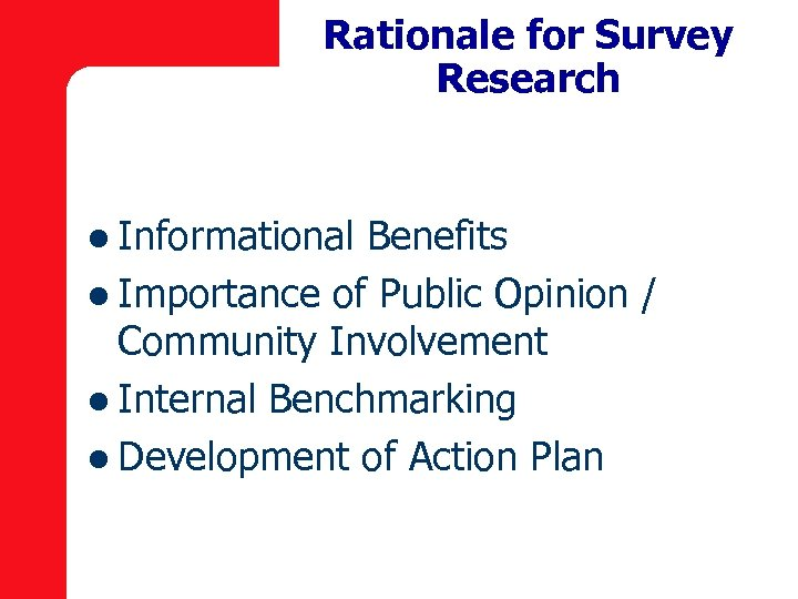 Rationale for Survey Research l Informational Benefits l Importance of Public Opinion / Community