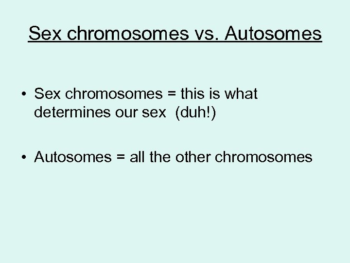 Sex chromosomes vs. Autosomes • Sex chromosomes = this is what determines our sex