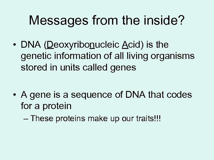 Messages from the inside? • DNA (Deoxyribonucleic Acid) is the genetic information of all