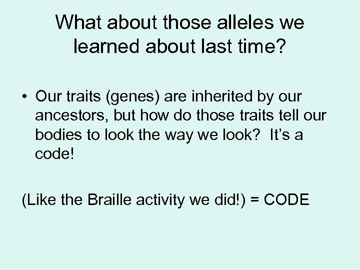 What about those alleles we learned about last time? • Our traits (genes) are