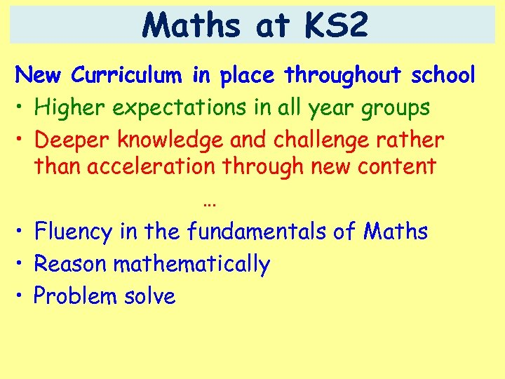 Maths at KS 2 New Curriculum in place throughout school • Higher expectations in