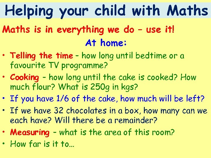 Helping your child with Maths is in everything we do – use it! At