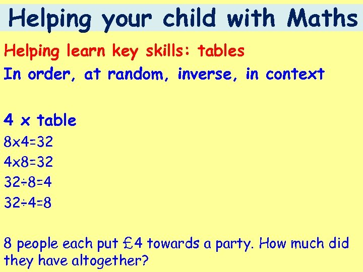 Helping your child with Maths Helping learn key skills: tables In order, at random,