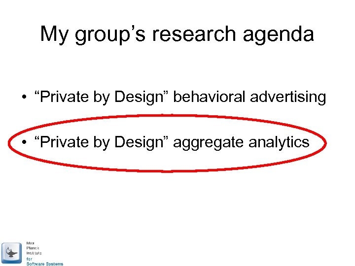 "My group's research agenda • ""Private by Design"" behavioral advertising • ""Private by Design"""