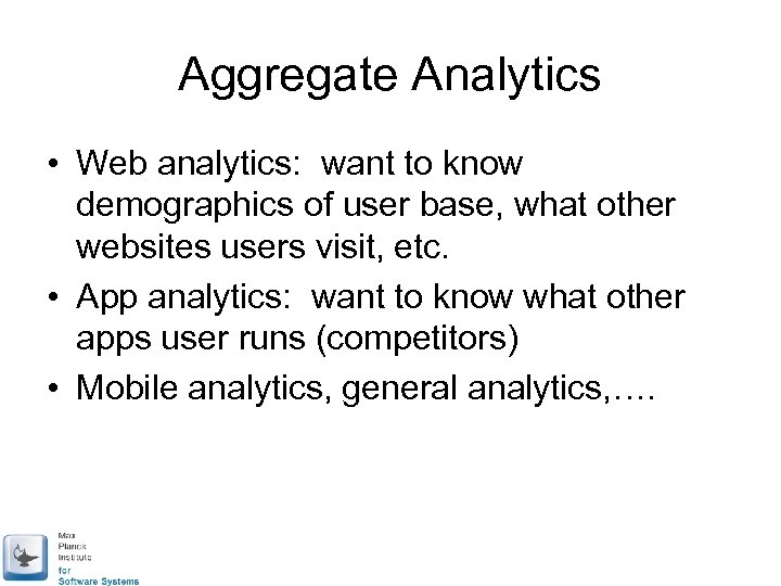 Aggregate Analytics • Web analytics: want to know demographics of user base, what other