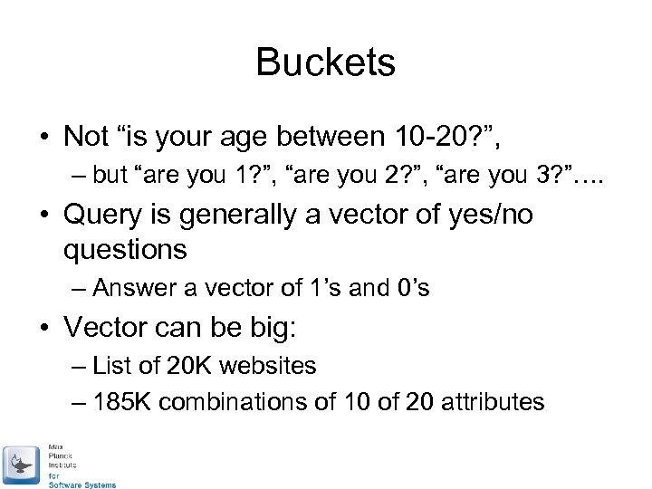 "Buckets • Not ""is your age between 10 -20? "", – but ""are you"