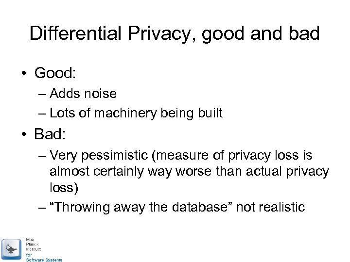 Differential Privacy, good and bad • Good: – Adds noise – Lots of machinery