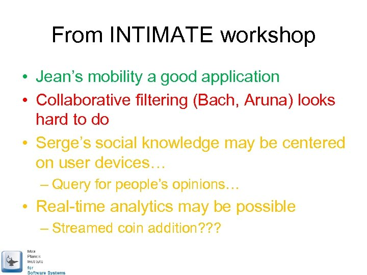 From INTIMATE workshop • Jean's mobility a good application • Collaborative filtering (Bach, Aruna)