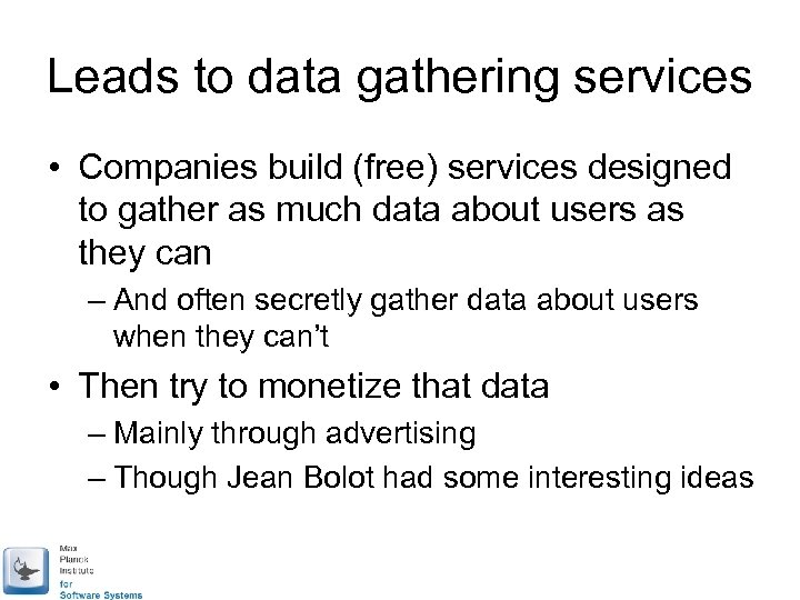 Leads to data gathering services • Companies build (free) services designed to gather as