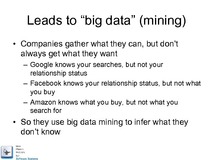 "Leads to ""big data"" (mining) • Companies gather what they can, but don't always"