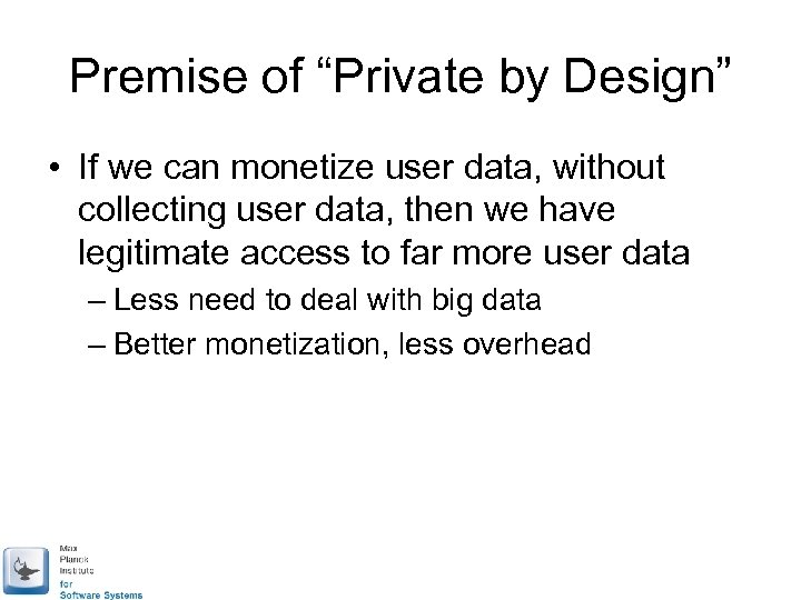 "Premise of ""Private by Design"" • If we can monetize user data, without collecting"