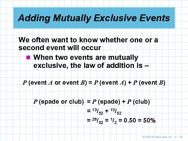 Adding Mutually Exclusive Events We often want to know whether one or a second