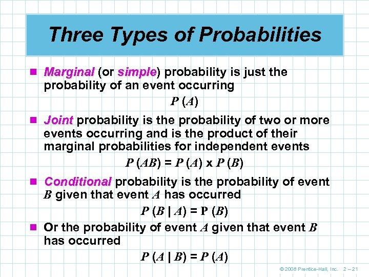 Three Types of Probabilities n Marginal (or simple) probability is just the simple probability