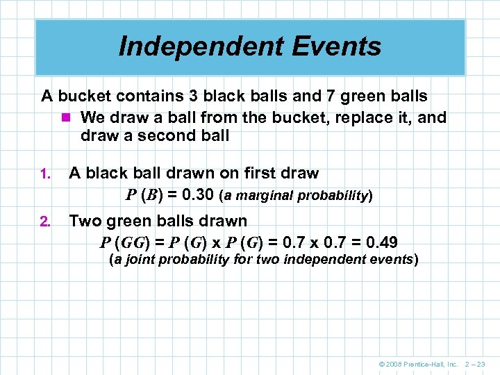 Independent Events A bucket contains 3 black balls and 7 green balls n We