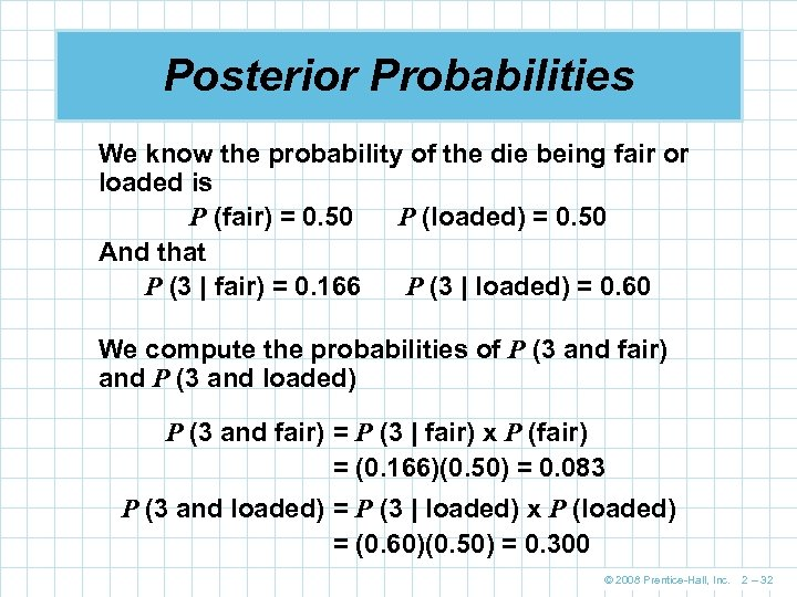 Posterior Probabilities We know the probability of the die being fair or loaded is