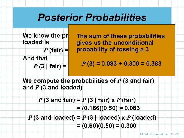 Posterior Probabilities We know the probability of thethese probabilities The sum of die being