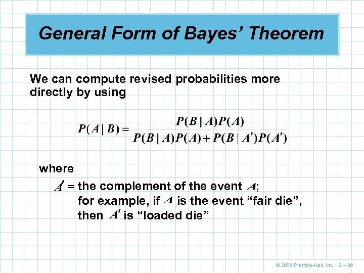 General Form of Bayes' Theorem We can compute revised probabilities more directly by using