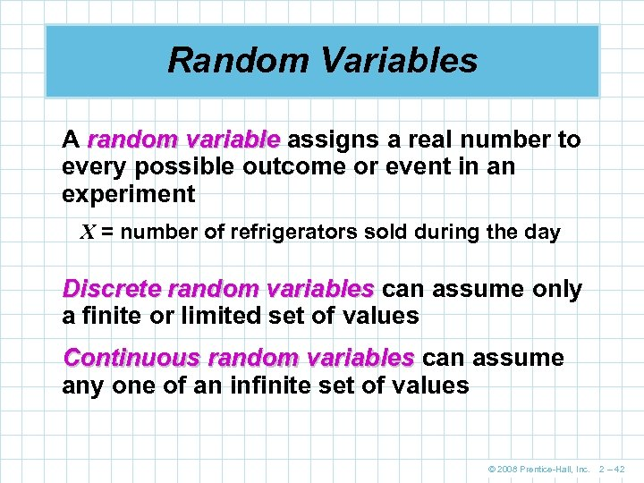 Random Variables A random variable assigns a real number to every possible outcome or