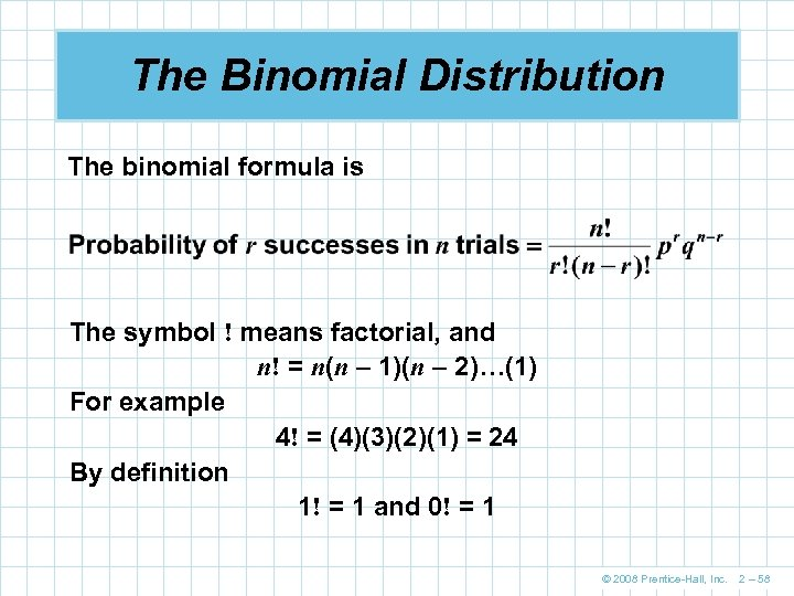 The Binomial Distribution The binomial formula is The symbol ! means factorial, and n!
