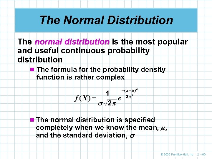 The Normal Distribution The normal distribution is the most popular and useful continuous probability