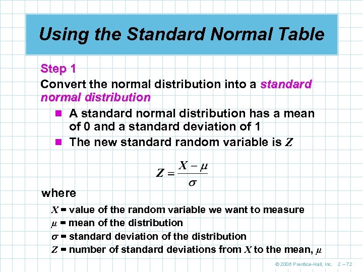 Using the Standard Normal Table Step 1 Convert the normal distribution into a standard