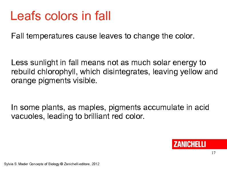 Leafs colors in fall Fall temperatures cause leaves to change the color. Less sunlight