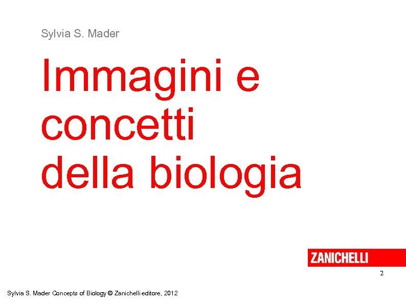 Sylvia S. Mader Immagini e concetti della biologia 2 Sylvia S. Mader Concepts of