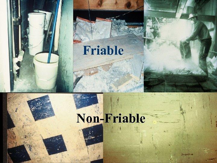 Friable Non-Friable