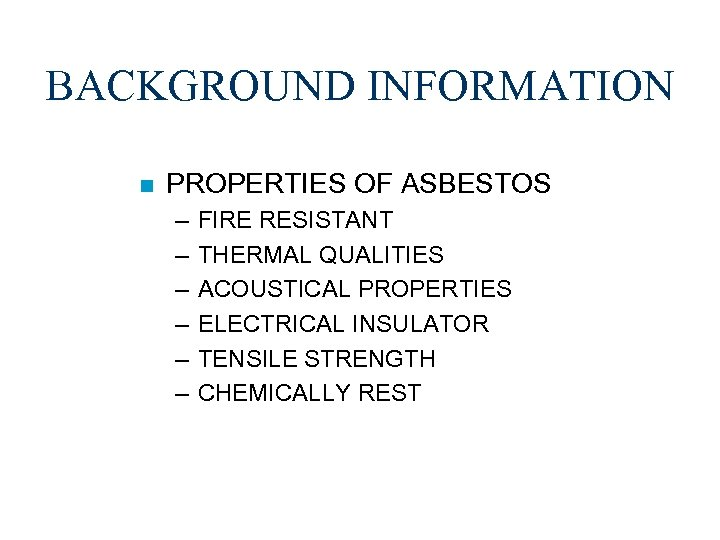 BACKGROUND INFORMATION n PROPERTIES OF ASBESTOS – – – FIRE RESISTANT THERMAL QUALITIES ACOUSTICAL