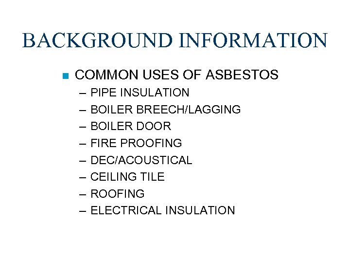 BACKGROUND INFORMATION n COMMON USES OF ASBESTOS – – – – PIPE INSULATION BOILER