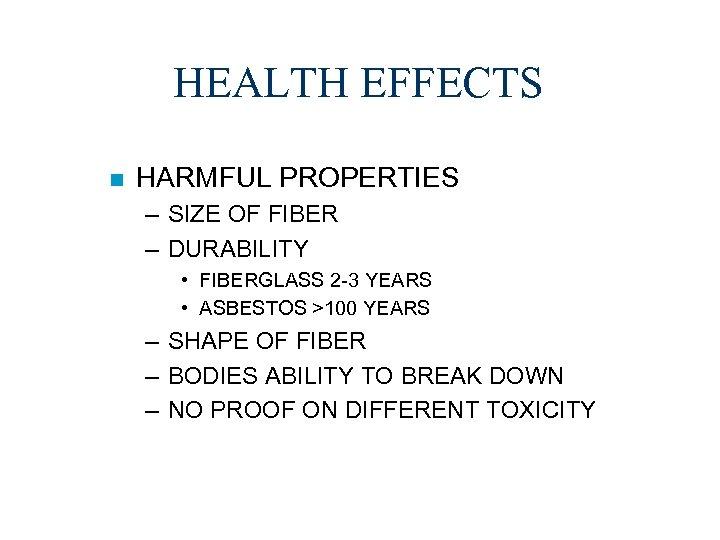 HEALTH EFFECTS n HARMFUL PROPERTIES – SIZE OF FIBER – DURABILITY • FIBERGLASS 2