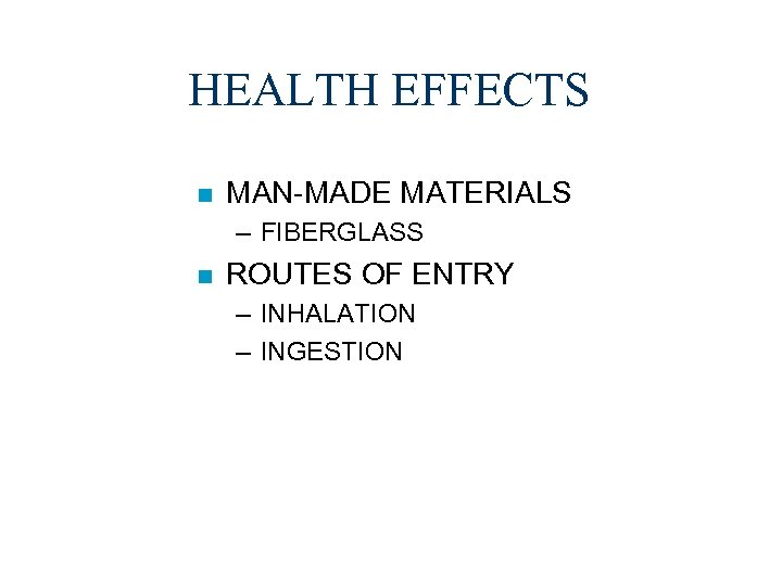 HEALTH EFFECTS n MAN-MADE MATERIALS – FIBERGLASS n ROUTES OF ENTRY – INHALATION –