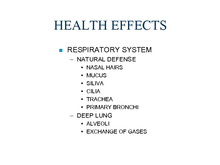 HEALTH EFFECTS n RESPIRATORY SYSTEM – NATURAL DEFENSE • • • NASAL HAIRS MUCUS