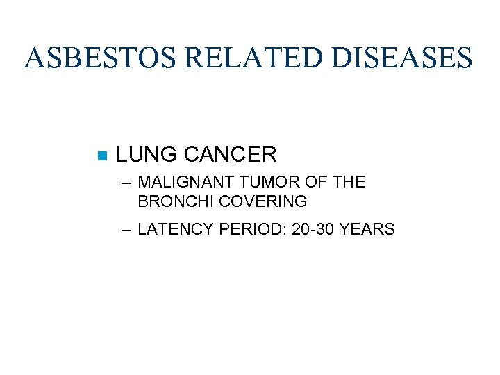 ASBESTOS RELATED DISEASES n LUNG CANCER – MALIGNANT TUMOR OF THE BRONCHI COVERING –