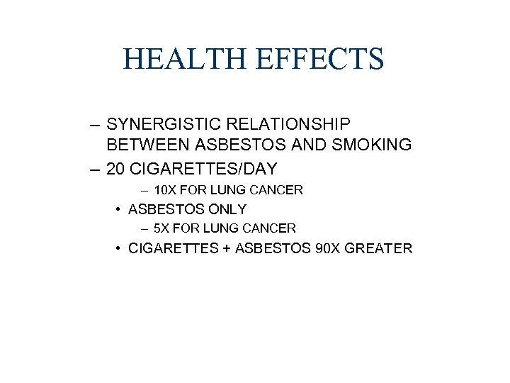 HEALTH EFFECTS – SYNERGISTIC RELATIONSHIP BETWEEN ASBESTOS AND SMOKING – 20 CIGARETTES/DAY – 10