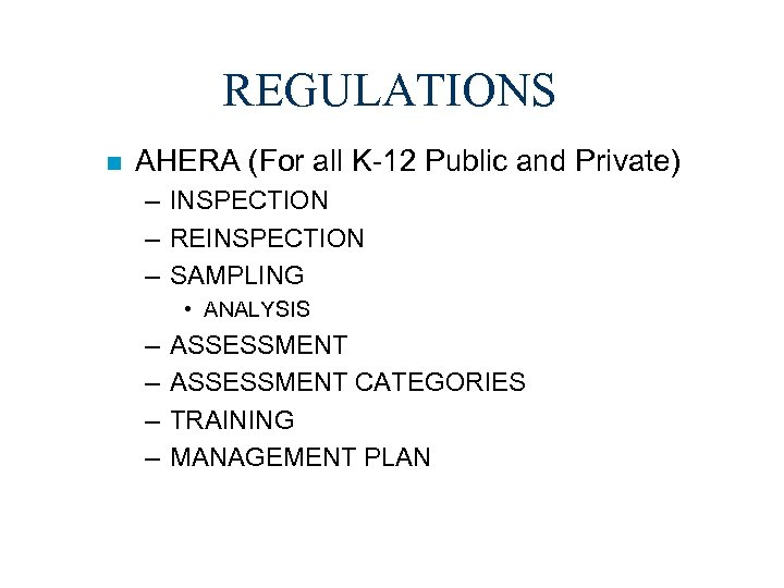 REGULATIONS n AHERA (For all K-12 Public and Private) – INSPECTION – REINSPECTION –