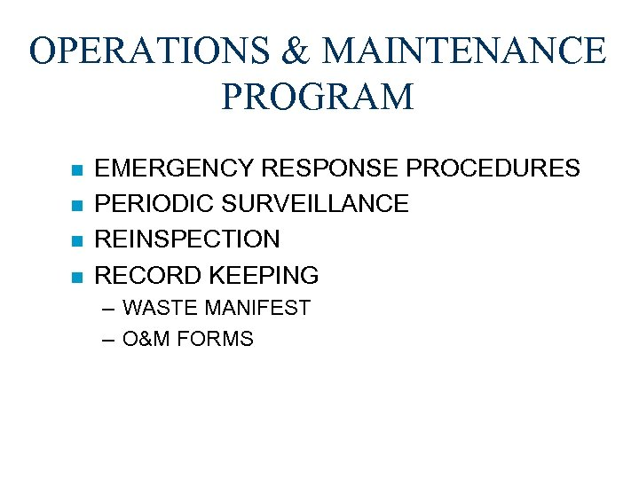 OPERATIONS & MAINTENANCE PROGRAM n n EMERGENCY RESPONSE PROCEDURES PERIODIC SURVEILLANCE REINSPECTION RECORD KEEPING